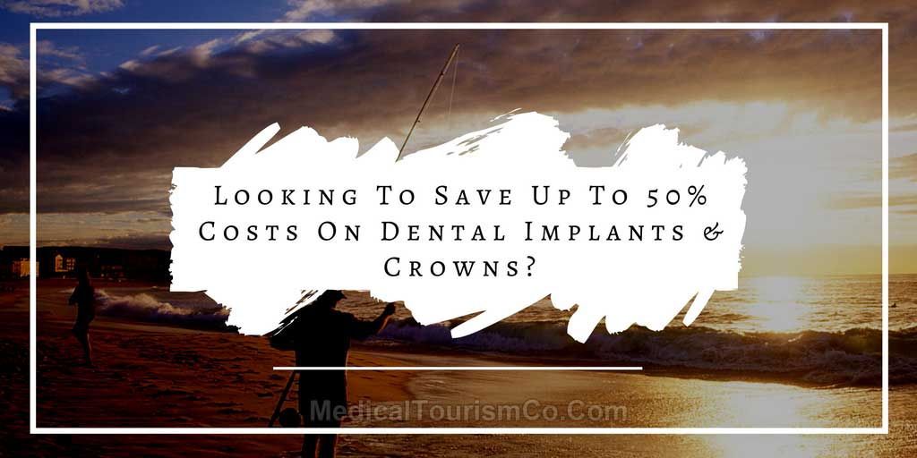 lOOKING-TO-SAVE-UP-TO-50-COSTS-ON-DENTAL-IMPLANTS-AND-CROWNS_.jpg